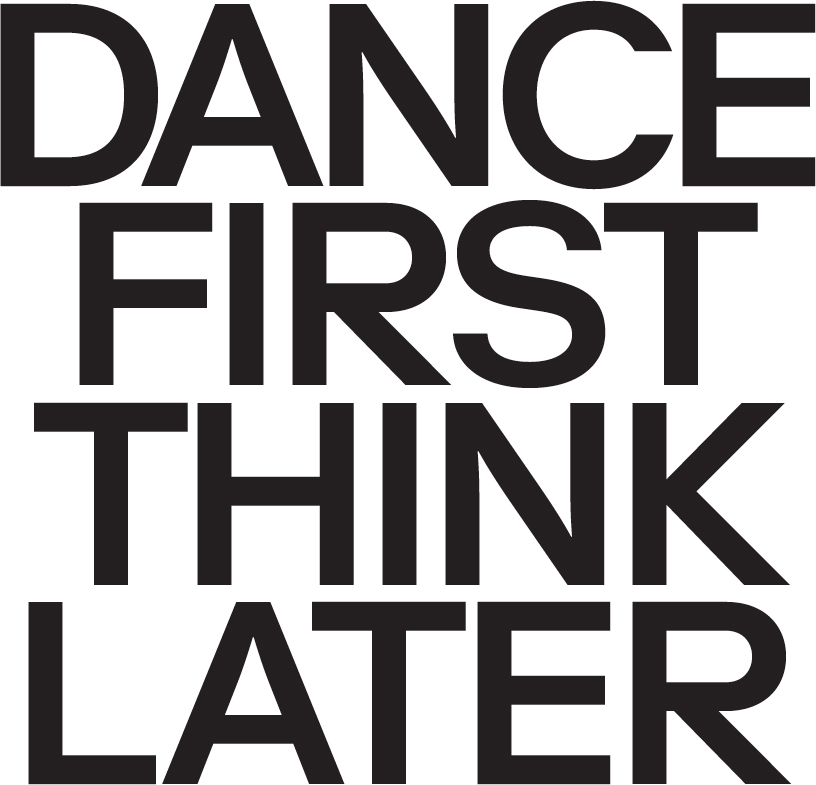 Dance First Think Later 6
